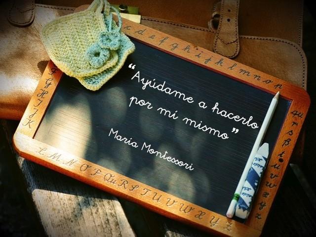 """""""Ayúdame a hacerlo por mí mismo"""" M. Montessori"""